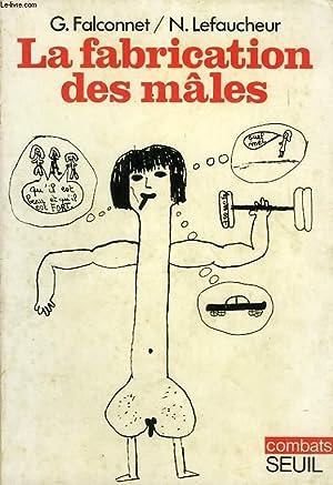 LA FABRICATION DES MALES: FALCONNET GEORGES, LEFAUCHEUR