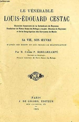LE VENERABLE LOUIS-EDOUARD CESTAC, SA VIE, SON OEUVRE D'APRES SES ECRITS ET SON PROCES DE ...