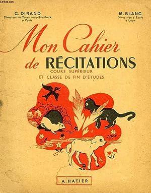 MON CAHIER DE RECITATIONS, COURS SUPERIEUR ET CLASSE DE FIN D'ETUDES: DIRAND C., BLANC M.