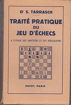 Traité pratique du jeu d'échecs à l'usage: Dr S. Tarrasch