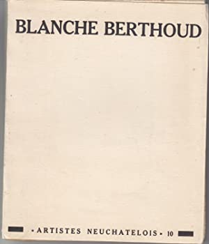 Blanche Berthoud. Collection artistes neuchatelois no 10
