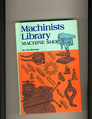 Machinists Library Machine Shop: Tom Morrisey