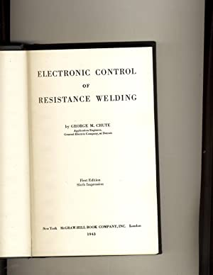 Electronic Control of Resistance Welding: George M. Chute
