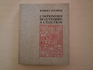 L'IMPRIMERIE DE GUTENBERG A L'ELECTRON: ROBERT LECHENE