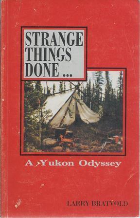 Strange Things Done.A Yukon Odyssey: Bratvold, Larry