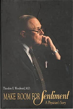 Make Room for Sentiment: A Physician's Story: Woodward, Theodore E.
