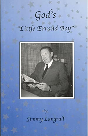 "God's ""Little Errand Boy"": Sixty-nine Years of: Langrall, Jimmy"