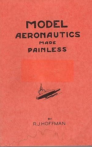 Model Aeronautics Made Painless: Hoffman, R. J.