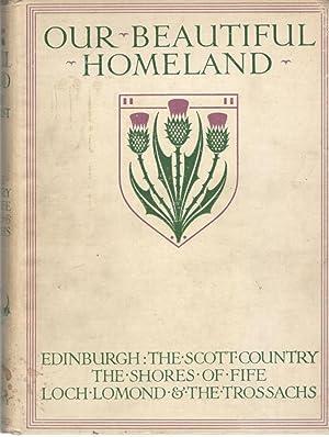 Our Beautiful Homeland: Edinburgh; The Scott Country;: Geddie, John and