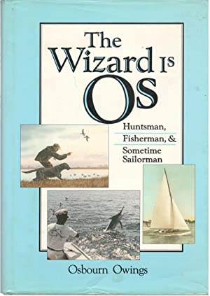 The Wizrd Is Os: Huntsman, Fisherman, &: Osbourn Owings