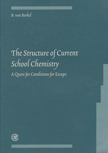 The Structure of Current School Chemistry. A Quest for Conditions for Escape. - Berkel, B. van