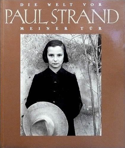 Paul Strand. Die Welt vor meiner Tür.: Strand, Paul]: