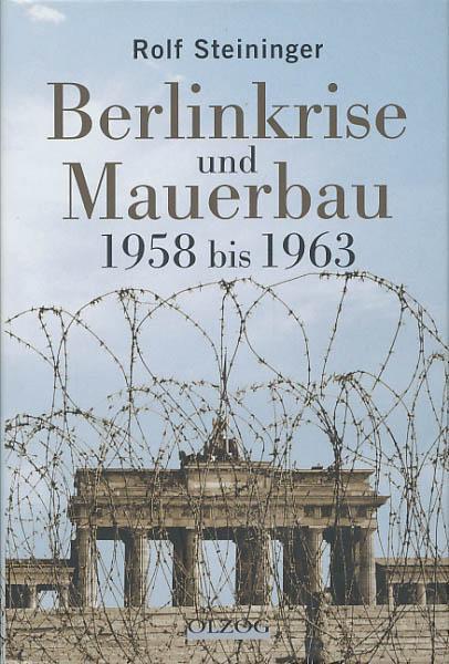 Berlinkrise und Mauerbau 1958 bis 1963. Mit: Steininger, Rolf: