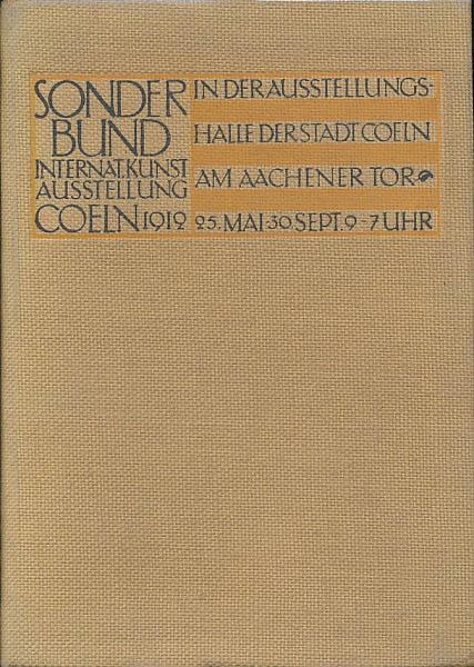 Internationale Kunstausstellung des Sonderbundes Westdeutscher Kunstfreunde und: Sonderbund: