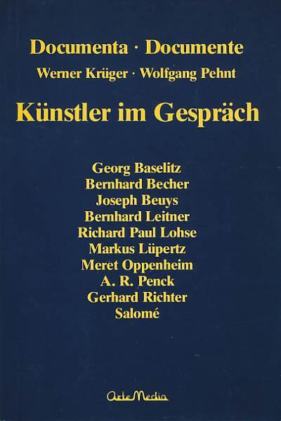Künstler im Gespräch. Documenta-Documente. - Krüger, Werner; Pehnt, Wolfgang [Hrsg.]