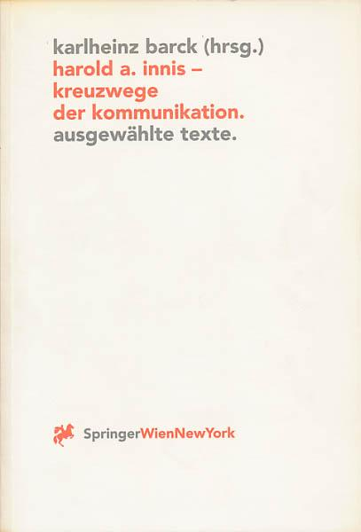 Harold A. Innis - Kreuzwege der Kommunikation.: Barck, Karlheinz [Hrsg.]: