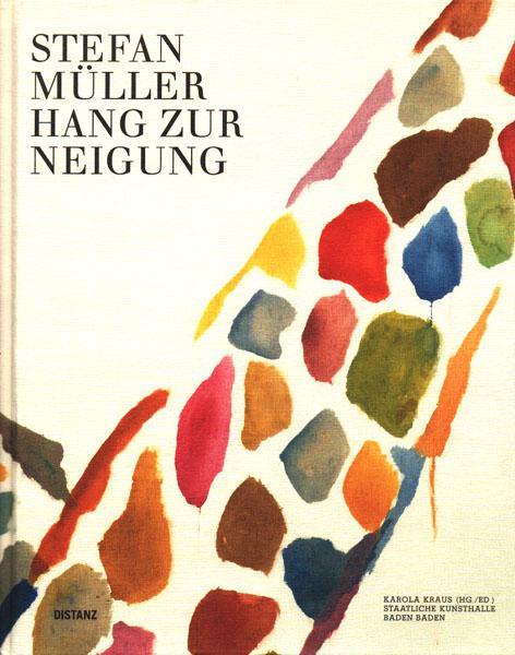 Stefan Müller. Hang zur Neigung. Karola Kraus (HG./ED.).