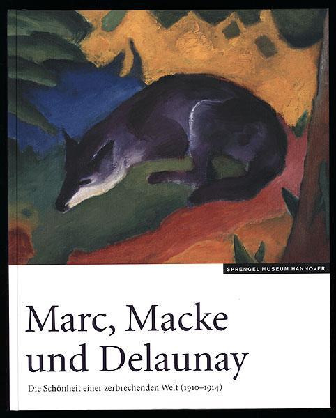 Marc, Macke und Delaunay. Die Schönheit einer zerbrechenden Welt (1910 - 1914). - Meyer-Büser, Susanne [Hrsg.]