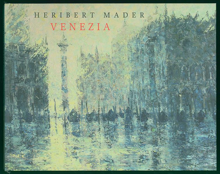Venezia. Hommage an Venedig. Ölbilder - Aquarelle.: Mader, Heribert: