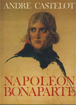 napoleon bonaparte castelot andre - Napoleon Bonaparte Lebenslauf