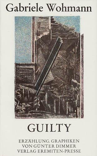 Guilty. Erzählung. Offsetlithographien von Günter Dimmer. - Wohmann, Gabriele