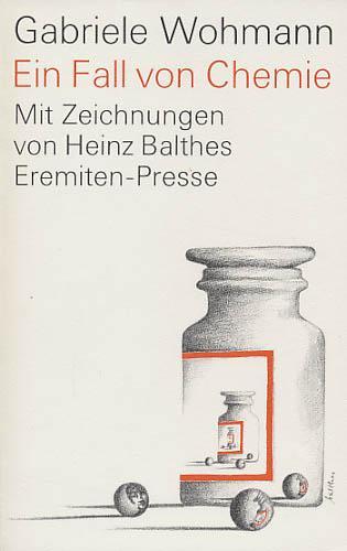 Ein Fall von Chemie. Erzählung. Mit Offsetlithographien von Heinz Balthes. - Wohmann, Gabriele; Balthes, Heinz