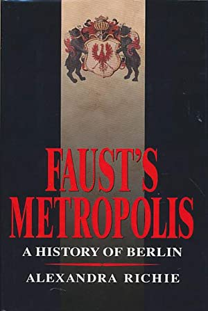 Faust's metropolis. A history of Berlin.