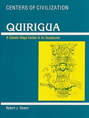 Quirigua. A Classic Maya Center & Its Sculptures.