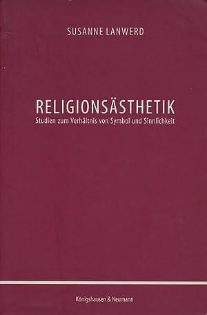 Religionsästhetik. Studien zum Verhältnis von Symbol und Sinnlichkeit.: Lanwerd, Susanne: