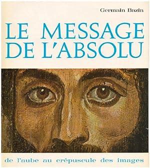 Le Message de l'absolu de l'aube au: Bazin, Germain: