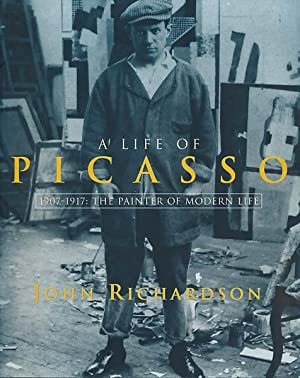 A Life of Picasso. 1907-1917: The painter: Richardson, John: