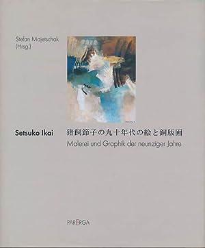 Setsuko Ikai. Malerei und Grafik der neunziger: Majetschak, Stefan [Hrsg.]:
