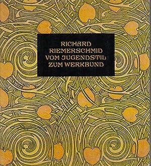 Richard Riemerschmid. Vom Jugendstil zum Werkbund. Werke: Riemerschmid, Richard –