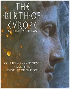 The Birth of Europe. Colliding continents and the destiny of nations.