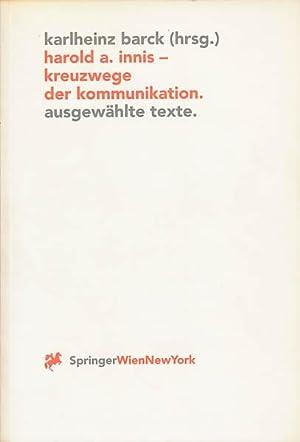 Harold A. Innis - Kreuzwege der Kommunikation. Ausgewählte Texte.: Barck, Karlheinz [Hrsg.]: