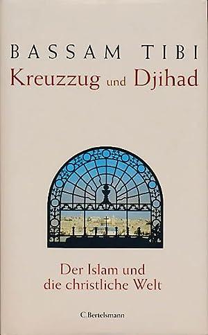 Kreuzzug und Djihad. Der Islam und die: Tibi, Bassam: