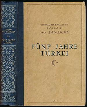 Fünf Jahre Türkei. Mit zahlreichen Textskizzen und: Liman von Sanders,