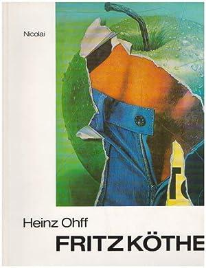 Fritz Köthe. Monographie und Werkverzeichnis. Mit 58: Ohff, Heinz; Köthe,