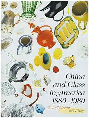 China and Glass in America 1880 - 1980. From tabletop to TV tray. Charles L. Venable, Ellen P. De...