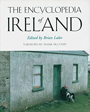 The encyclopedia of Ireland. Edited by Brian Lalor. Foreword by Frank McCourt.