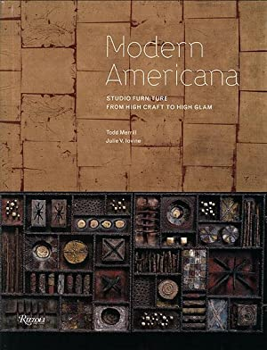 Modern Americana. Studio furniture from high craft to high glam. Edited by Todd Merrill, Julie V....