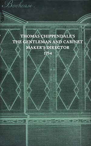 The Gentleman and Cabinet-Maker's director. Being a large collection of the most elegant and usef...