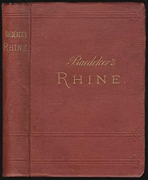 The Rhine From Rotterdam to Constance. Handbook for Travellers by K. Baedeker.