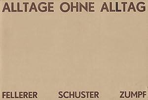 Alltage ohne Alltag. Prosa Peter Schuster. Peter: Fellerer, Gotthard]; Schuster,