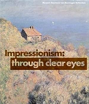 Impressionism: through clear eyes. The movement and: Jonge, Piet de