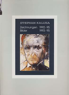 Stephan Kaluza. Zeichnungen 1992-95. Bilder 1993-95.: Kaluza, Stephan: