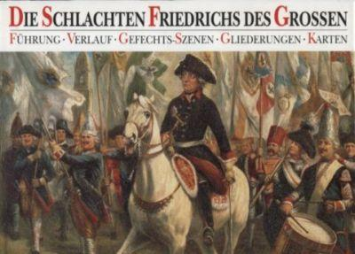 Die Schlachten Friedrichs des Großen. Führung, Verlauf,: Dorn, Günter und