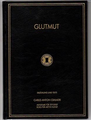 Glutmut Teil I-XII. Erzählung und Texte.: Crameri, Carlo Anton