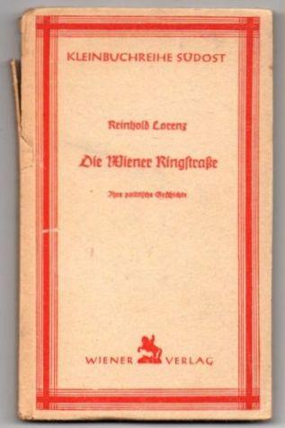Die Wiener Ringstraße. Ihre politische Geschichte.: Lorenz, Reinhold: