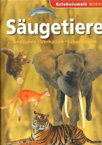 Säugetiere. Anatomie, Verhalten, Lebensraum. von ohne Angaben ...